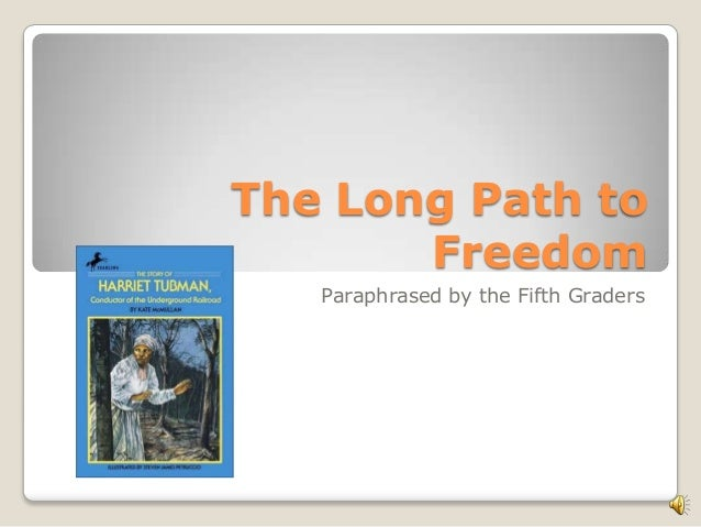 The Long Path to       Freedom   Paraphrased by the Fifth Graders