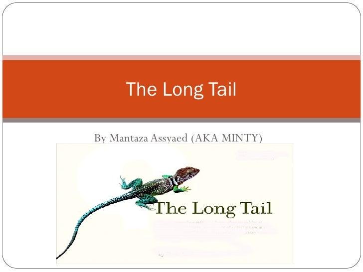 By Mantaza Assyaed (AKA MINTY) The Long Tail