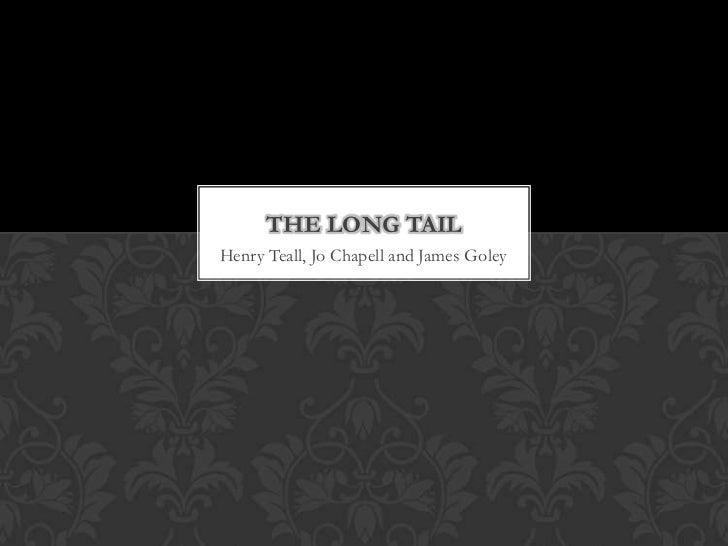 THE LONG TAILHenry Teall, Jo Chapell and James Goley