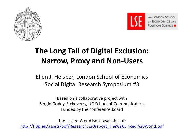 The Long Tail of Digital Exclusion:        Narrow, Proxy and Non-Users       Ellen J. Helsper, London School of Economics ...