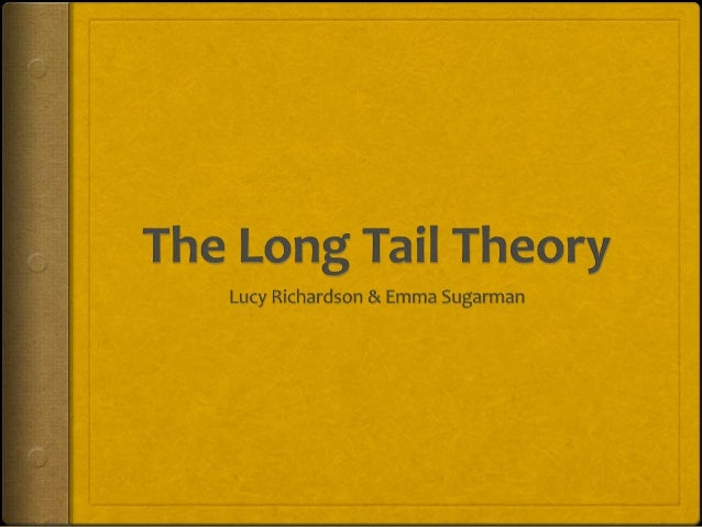The Long Tail Theory 2006                          Chris AndersonThe Long Tail Theory describes how the Internet has influ...