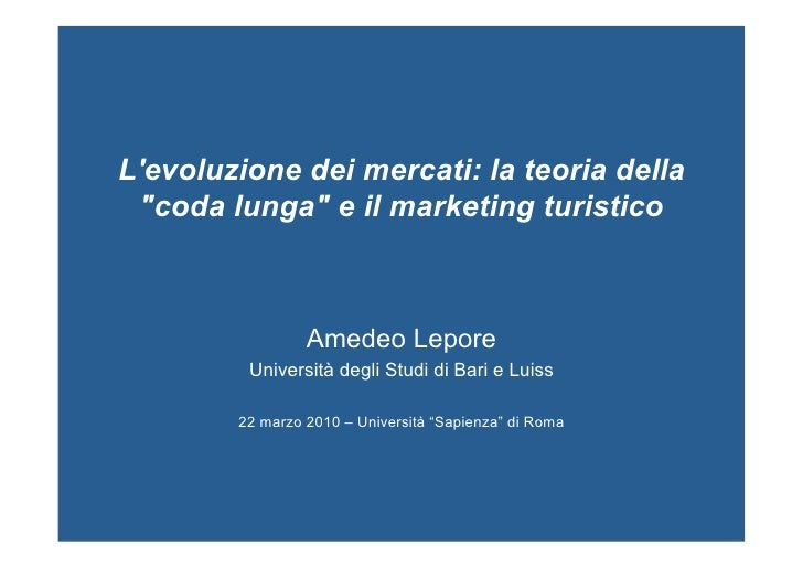 """Levoluzione dei mercati: la teoria della """"coda lunga"""" e il marketing turistico                 Amedeo Lepore         Unive..."""