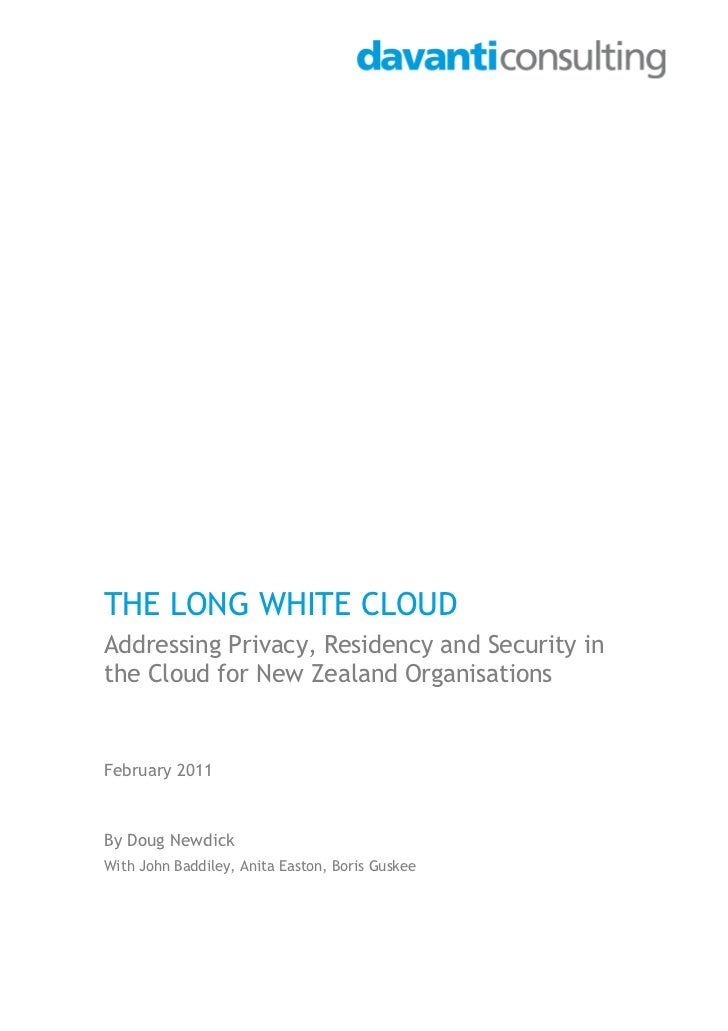 THE LONG WHITE CLOUDAddressing Privacy, Residency and Security inthe Cloud for New Zealand OrganisationsFebruary 2011By Do...