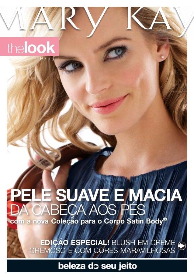 thelook        BrasilPELE SuAvE E mACIAda CaBeça aos péscom a nova Coleção para o Corpo Satin Body®       EDIÇÃO ESPECIAL!...