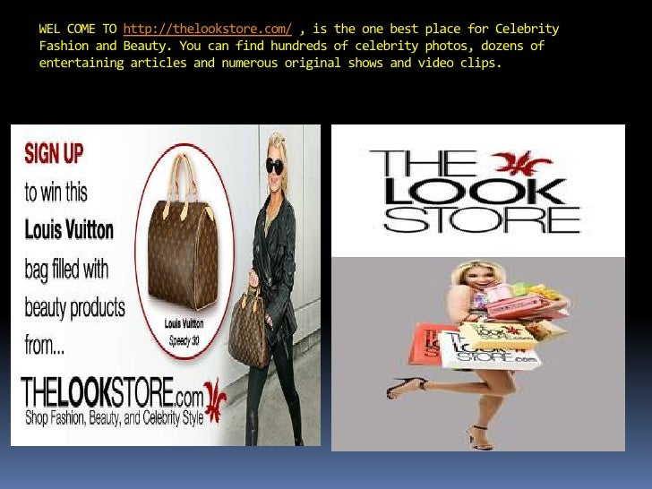 WEL COME TO http://thelookstore.com/, is the one best place for Celebrity Fashion and Beauty. You can find hundreds of cel...