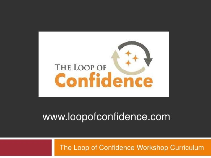 The Loop of Confidence Workshop Curriculum<br />www.loopofconfidence.com<br />