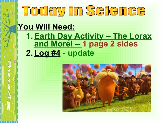 You Will Need:1. Earth Day Activity – The Loraxand More! – 1 page 2 sides2. Log #4 - update