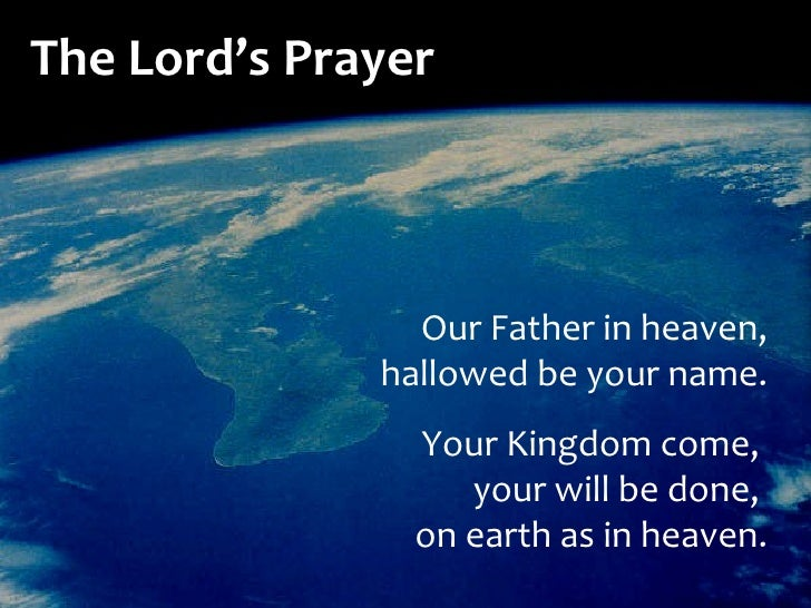 Our Father in heaven, hallowed be your name. Your Kingdom come,  your will be done,  on earth as in heaven. The Lord's Pra...