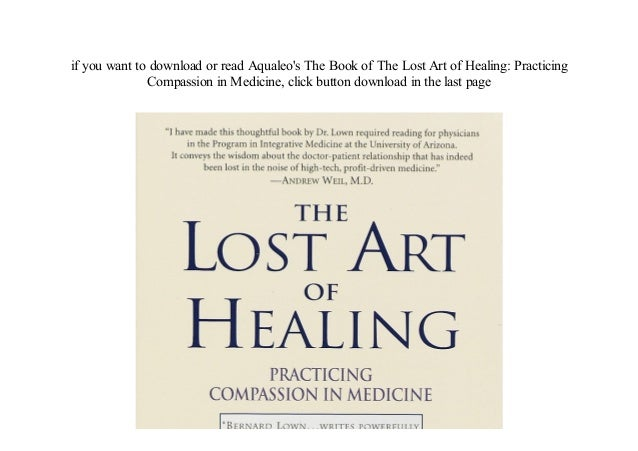 the lost art of healing practicing compassion in medicine