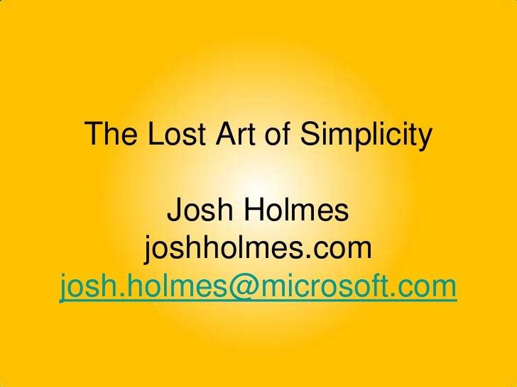 The Lost Art of SimplicityJosh Holmesjoshholmes.comjosh.holmes@microsoft.com<br />