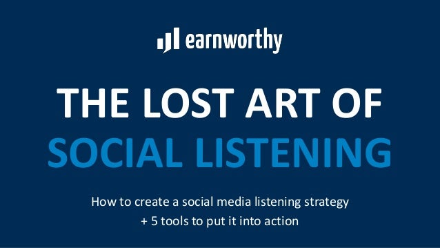 THE LOST ART OF SOCIAL LISTENING How to create a social media listening strategy + 5 tools to put it into action
