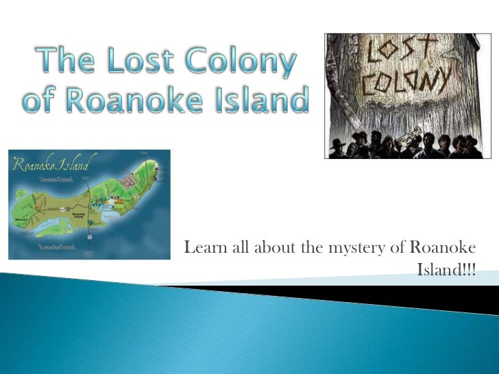 Learn all about the mystery of Roanoke                                Island!!!