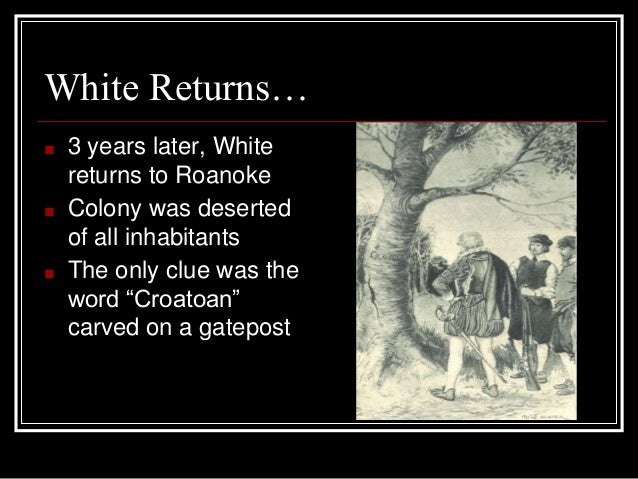 lost colony of roanoke essay The lost colony of roanoke the land of roanoke was a promise to the people of england the land was rich and located right off the coast this meant for.