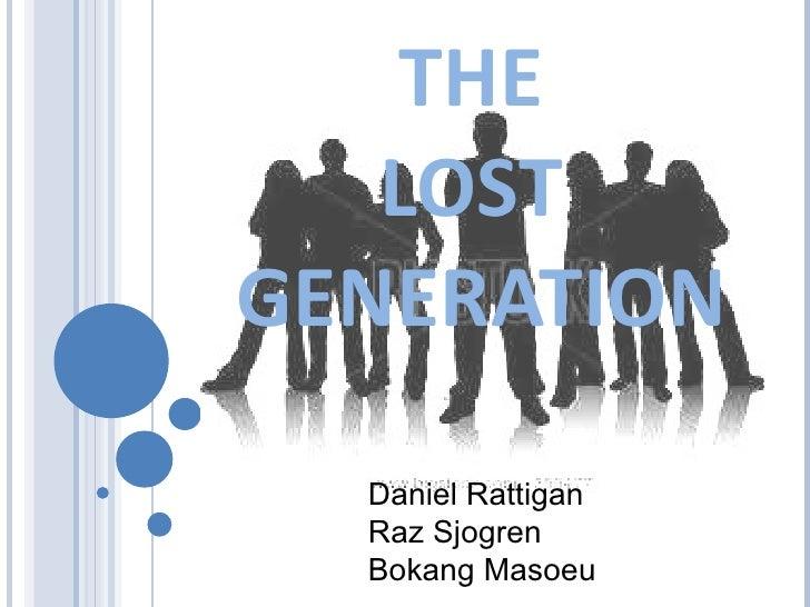 THE  LOST  GENERATION Daniel Rattigan Raz Sjogren Bokang Masoeu