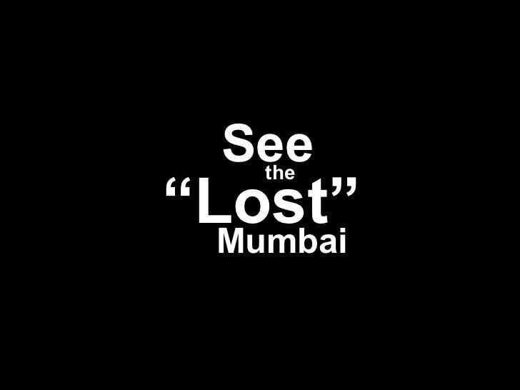 """See the """"Lost"""" Mumbai See the """" Lost"""" Mumbai"""