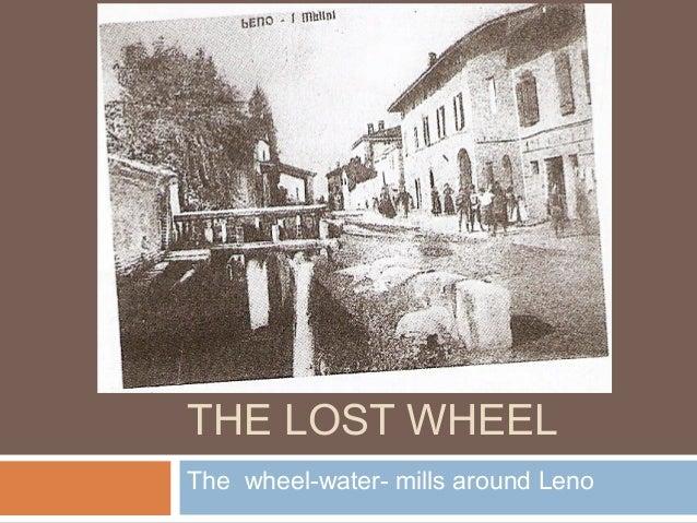 THE LOST WHEEL The wheel-water- mills around Leno