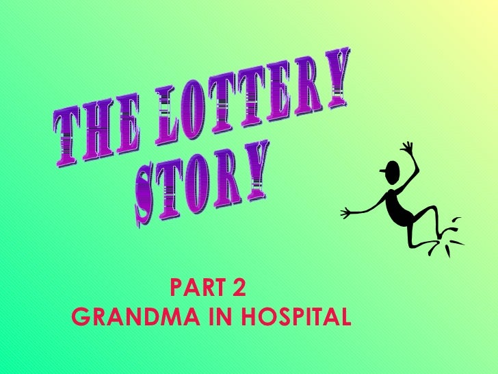 PART 2  GRANDMA IN HOSPITAL THE LOTTERY STORY