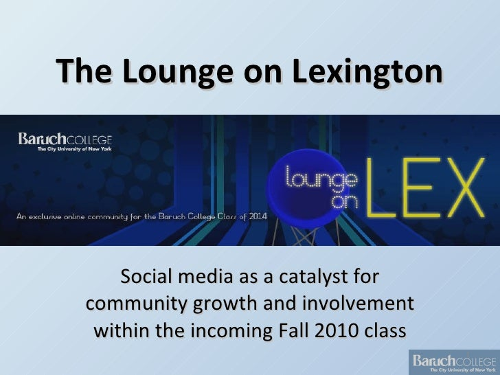 The Lounge on Lexington Social media as a catalyst for community growth and involvement within the incoming Fall 2010 class