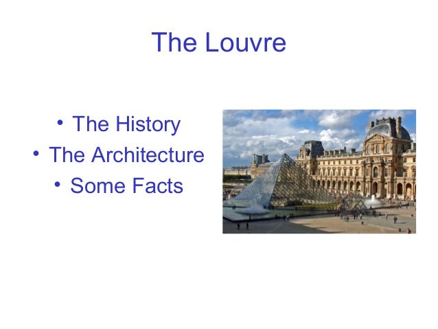 The Louvre • The History • The Architecture • Some Facts