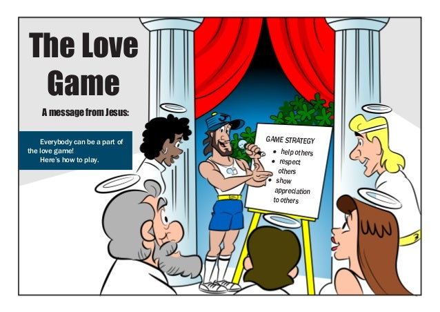The Love Game    A message from Jesus:    Everybody can be a part of   GAME STRATEGYthe love game!                     • ...
