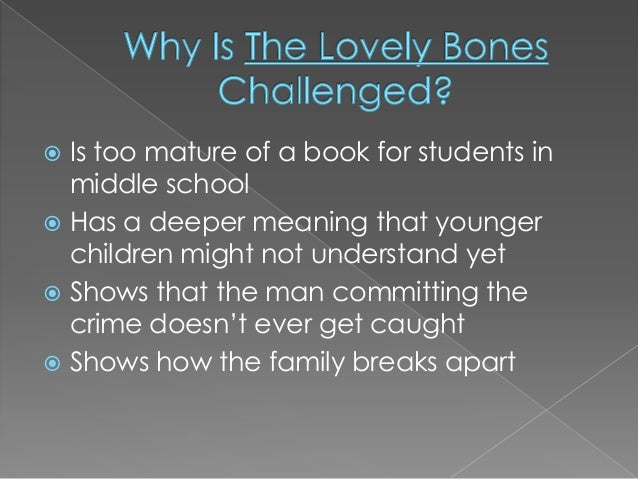 the lovely bones banned The lovely bones by alice sebold banned because by reading it, your child might realize that rape is a thing wouldn't want that, now would we (amazon, $3) 15.