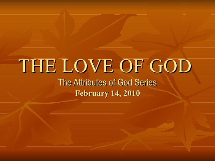 THE LOVE OF GOD  The Attributes of God Series February 14, 2010