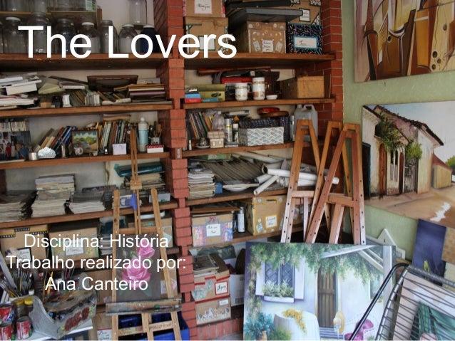 The Lovers Disciplina: História Trabalho realizado por: Ana Canteiro