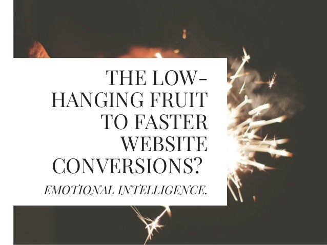 THE LOW- HANGING FRUIT TO FASTER WEBSITE CONVERSIONS? EMOTIONAL INTELLIGENCE.