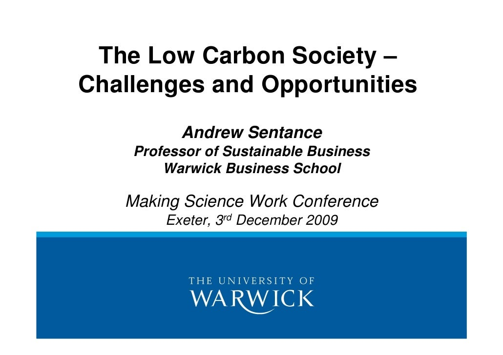 The Low Carbon Society –Challenges and Opportunities          Andrew Sentance    Professor of Sustainable Business        ...