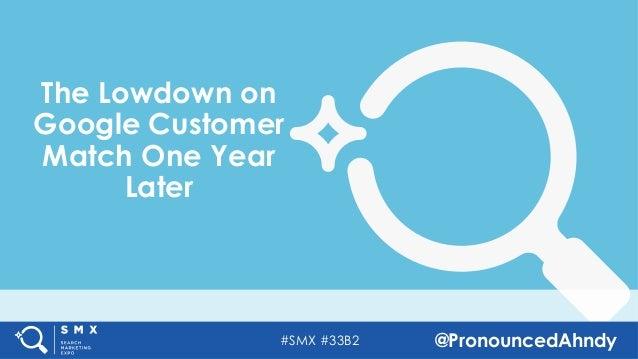 #SMX #33B2 @PronouncedAhndy The Lowdown on Google Customer Match One Year Later