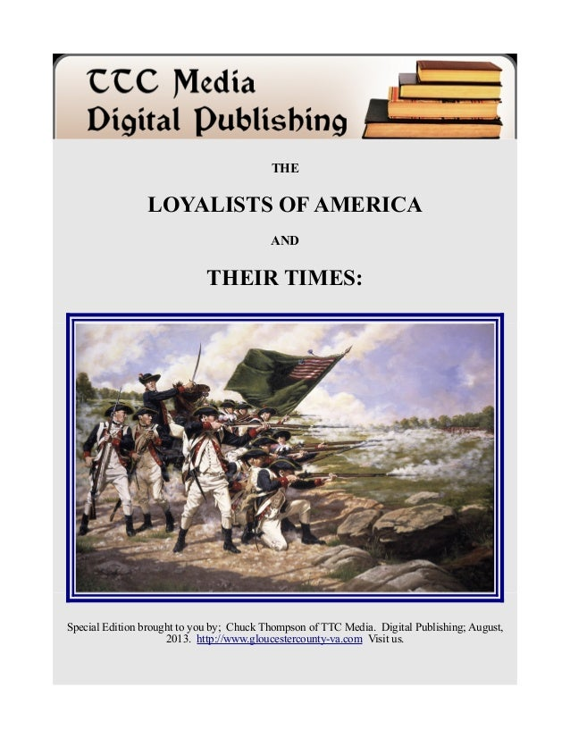 THE LOYALISTS OF AMERICA AND THEIR TIMES: Special Edition brought to you by; Chuck Thompson of TTC Media. Digital Publishi...