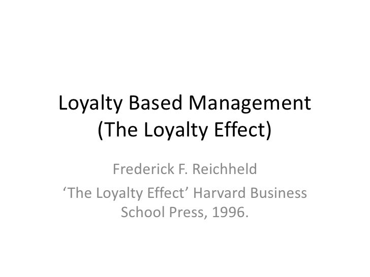 Loyalty Based Management    (The Loyalty Effect)       Frederick F. Reichheld'The Loyalty Effect' Harvard Business        ...