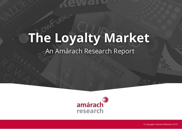 The Loyalty Market An Amárach Research Report © Copyright Amárach Research, 2018