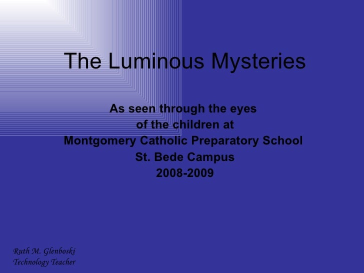 The Luminous Mysteries As seen through the eyes  of the children at Montgomery Catholic Preparatory School  St. Bede Campu...