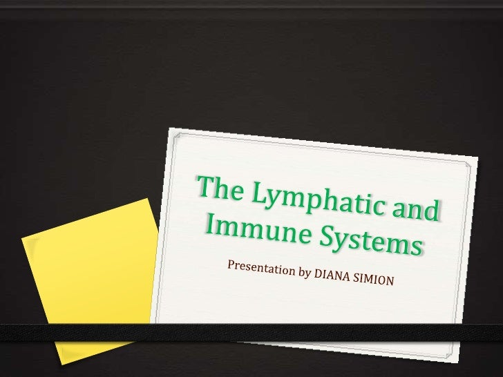 The Lymphatic and Immune Systems<br />Presentation by DIANA SIMION<br />