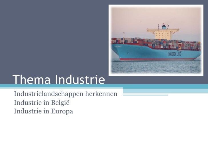 Thema Industrie Industrielandschappen herkennen Industrie in België Industrie in Europa