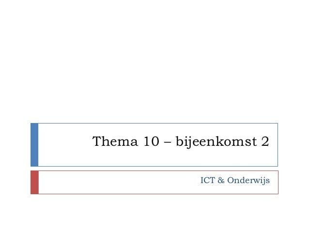 Thema 10 – bijeenkomst 2              ICT & Onderwijs