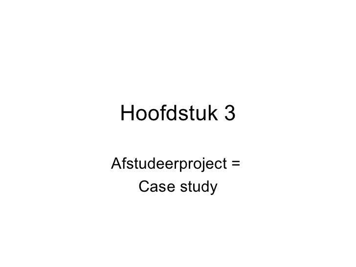 Hoofdstuk 3 Afstudeerproject =  Case study