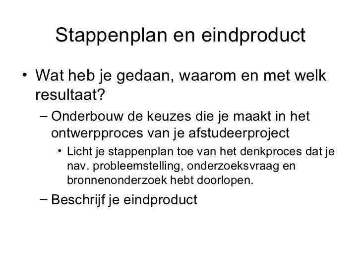 Stappenplan en eindproduct <ul><li>Wat heb je gedaan, waarom en met welk resultaat? </li></ul><ul><ul><li>Onderbouw de keu...