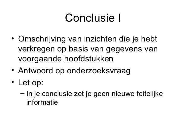 Conclusie I <ul><li>Omschrijving van inzichten die je hebt verkregen op basis van gegevens van voorgaande hoofdstukken </l...