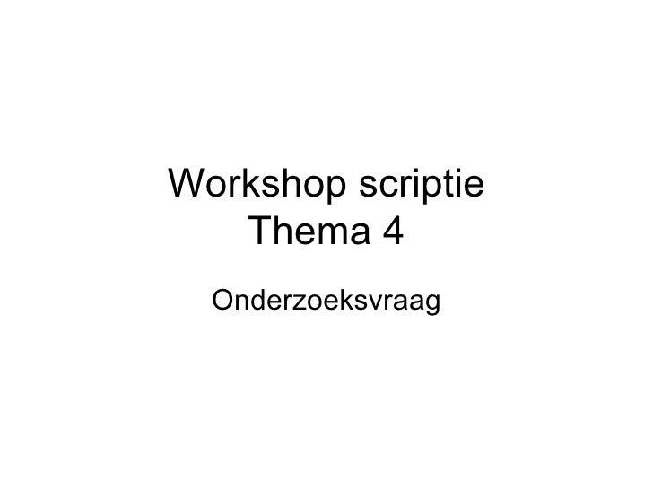 Workshop scriptie Thema 4 Onderzoeksvraag