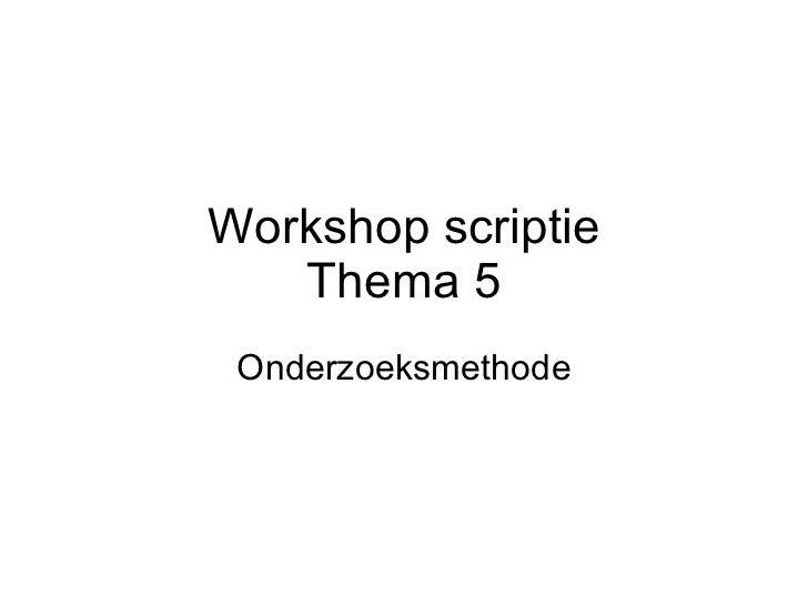 Workshop scriptie Thema 5 Onderzoeksmethode