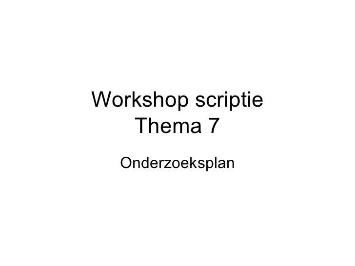 Workshop scriptie Thema 7 Onderzoeksplan