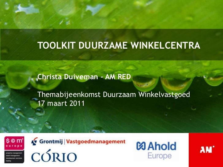 TOOLKIT DUURZAME WINKELCENTRA<br />Christa Duiveman - AM RED<br />Themabijeenkomst Duurzaam Winkelvastgoed<br />17 maart 2...