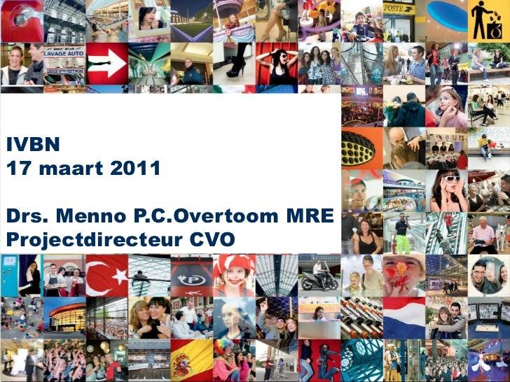 IVBN17 maart 2011<br />Drs. Menno P.C.Overtoom MRE <br />Projectdirecteur CVO<br />Presentation New Hoog Catharijne EPRA –...