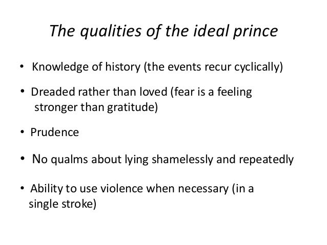 "an analysis of the book the qualities of the prince by machiavelli Much of machiavelli's discussion of the prince is dedicated to teaching  after  reading the chapter, give a 2-3 sentence summary of how machiavelli believes "" fortune"" functions  machiavelli lists many qualities of a good political leader."