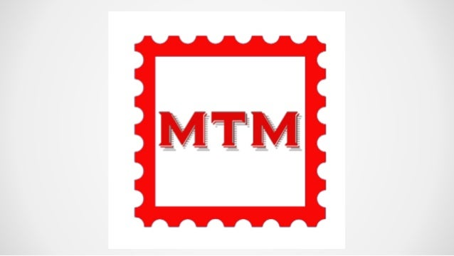 What is MTM? Marketing Thru the Mail Making Tons of Money Money To your Mailbox Monetize To the Max Machine That Monetizes