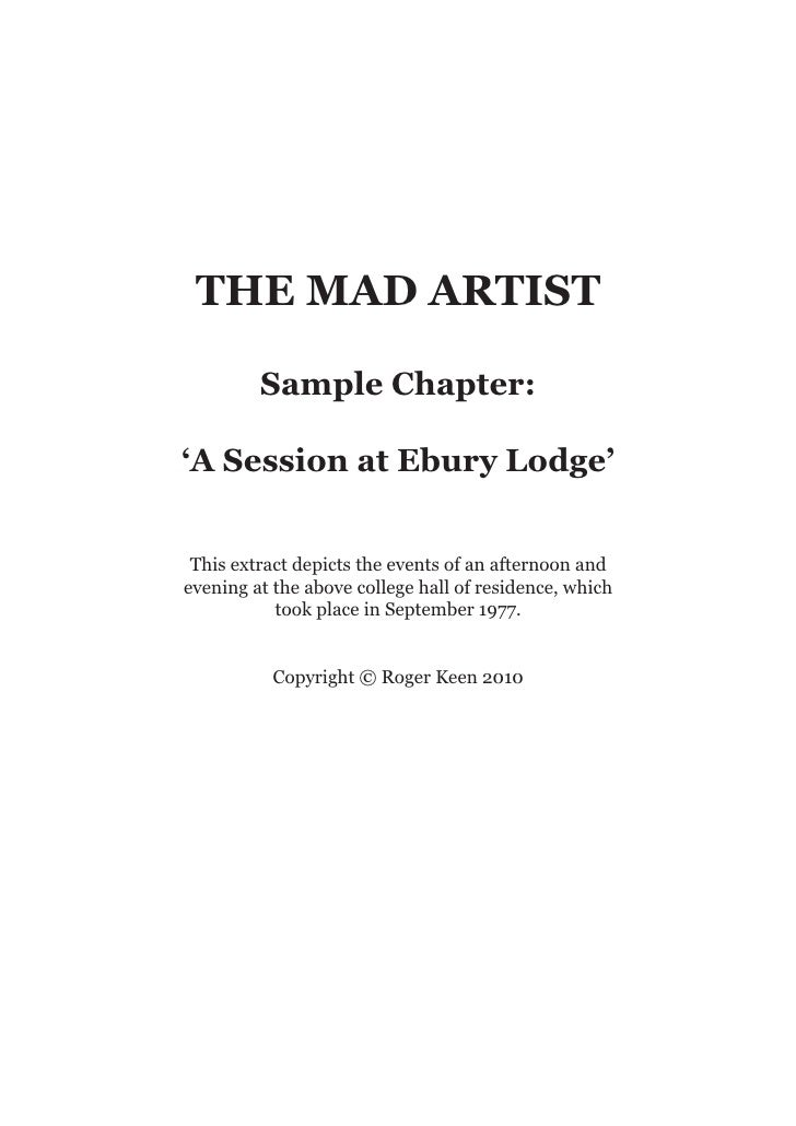 THE MAD ARTIST         Sample Chapter:'A Session at Ebury Lodge' This extract depicts the events of an afternoon andevenin...