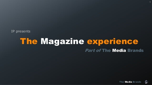 The Media Brands 1 The Magazine experience Part of The Media Brands IP presents