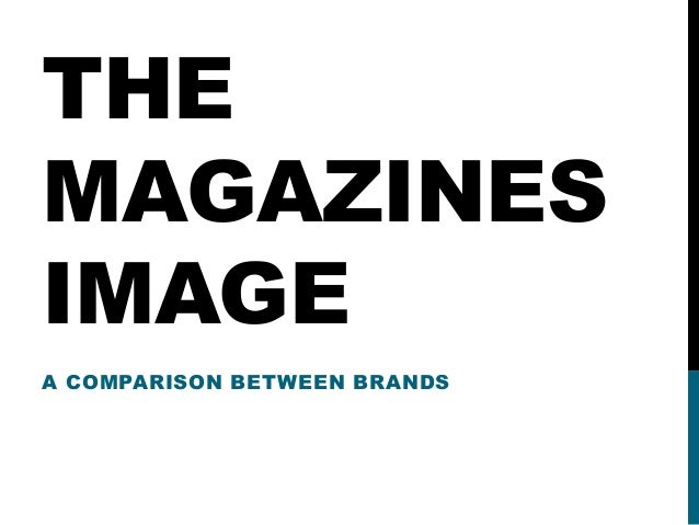 THE MAGAZINES IMAGE A COMPARISON BETWEEN BRANDS